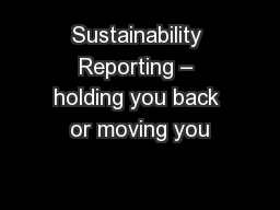 Sustainability Reporting – holding you back or moving you