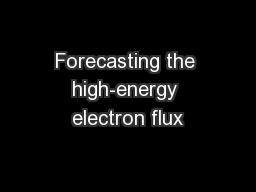 Forecasting the high-energy electron flux PowerPoint PPT Presentation
