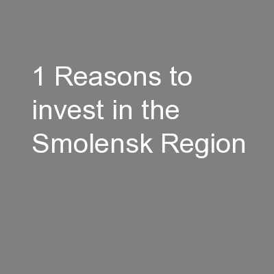 1 Reasons to invest in the Smolensk Region PowerPoint PPT Presentation