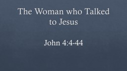 The Woman who Talked to Jesus PowerPoint PPT Presentation