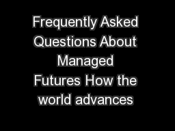 Frequently Asked Questions About Managed Futures How the world advances