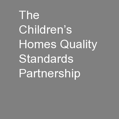 The Children�s Homes Quality  Standards Partnership