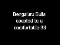 Bengaluru Bulls coasted to a comfortable 33 PowerPoint PPT Presentation