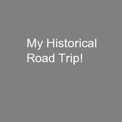My Historical Road Trip!