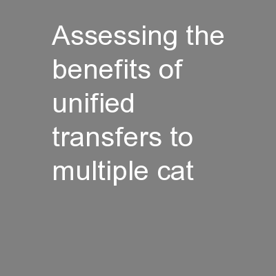 Assessing the benefits of unified transfers to multiple cat