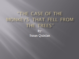 """""""The Case of the Monkeys that fell from the Trees"""""""