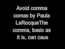 Avoid comma comas by Paula LaRocqueThe comma, basic as it is, can caus