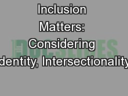 Inclusion Matters: Considering Identity, Intersectionality,
