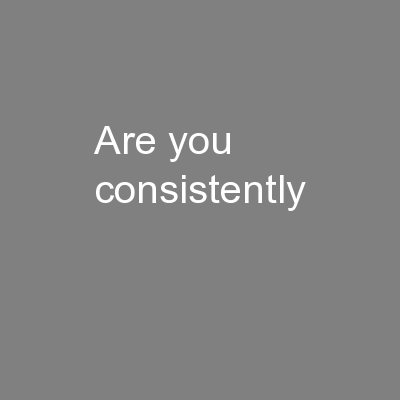 Are you consistently
