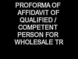 PROFORMA OF AFFIDAVIT OF QUALIFIED / COMPETENT PERSON FOR WHOLESALE TR