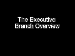 The Executive Branch Overview