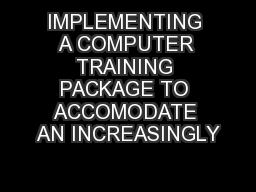 IMPLEMENTING A COMPUTER TRAINING PACKAGE TO ACCOMODATE AN INCREASINGLY