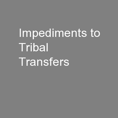 Impediments to Tribal Transfers