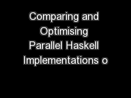 Comparing and Optimising Parallel Haskell Implementations o
