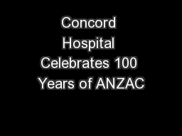 Concord Hospital Celebrates 100 Years of ANZAC PowerPoint PPT Presentation