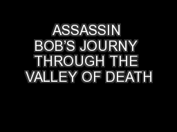 ASSASSIN BOB'S JOURNY THROUGH THE VALLEY OF DEATH PowerPoint PPT Presentation