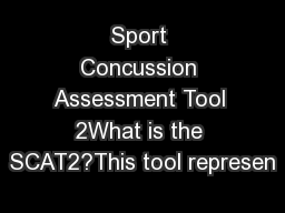Sport Concussion Assessment Tool 2What is the SCAT2?This tool represen