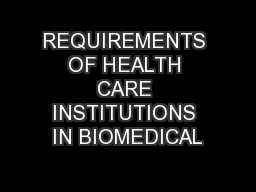 REQUIREMENTS OF HEALTH CARE INSTITUTIONS IN BIOMEDICAL