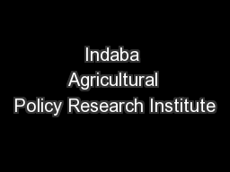Indaba Agricultural Policy Research Institute PowerPoint PPT Presentation