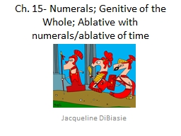 Ch. 15- Numerals; Genitive of the Whole; Ablative with nume