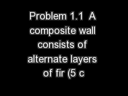 Problem 1.1  A composite wall consists of alternate layers of fir (5 c