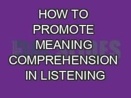 HOW TO PROMOTE MEANING COMPREHENSION IN LISTENING PowerPoint PPT Presentation