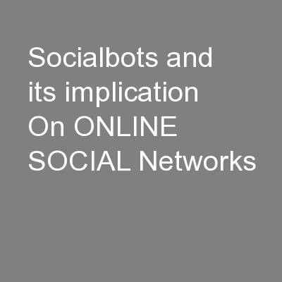 Socialbots and its implication On ONLINE SOCIAL Networks