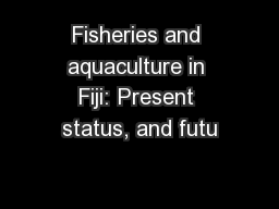 Fisheries and aquaculture in Fiji: Present status, and futu
