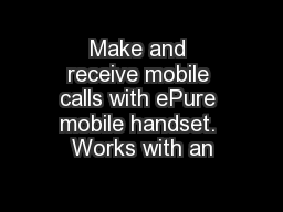 Make and receive mobile calls with ePure mobile handset. Works with an