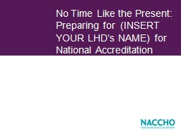 No Time Like the Present: Preparing for  (INSERT YOUR LHD