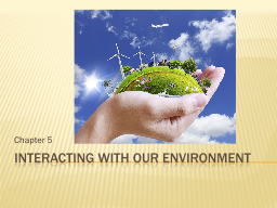 Interacting with our environment