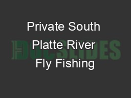 Private South Platte River Fly Fishing