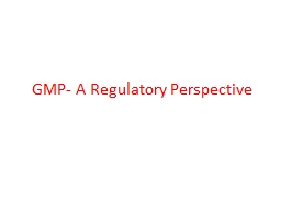 GMP- A Regulatory Perspective PowerPoint PPT Presentation
