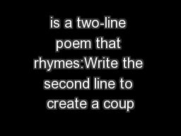 is a two-line poem that rhymes:Write the second line to create a coup