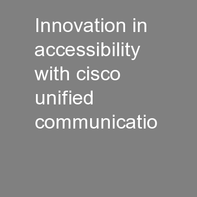 Innovation in Accessibility with Cisco Unified Communicatio