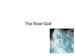 The River God PowerPoint PPT Presentation