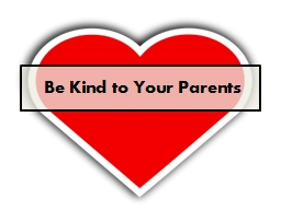 Be Kind to Your Parents