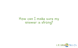 How can I make sure my answer is strong?