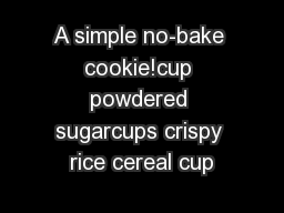 A simple no-bake cookie!cup powdered sugarcups crispy rice cereal cup