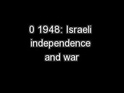 0 1948: Israeli independence and war