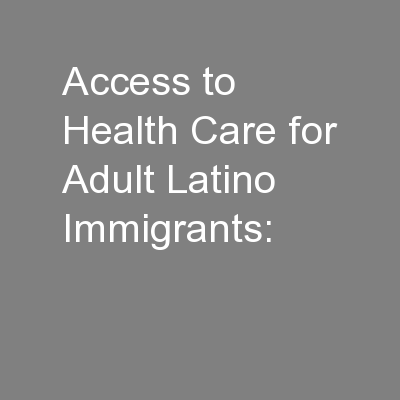 Access to Health Care for Adult Latino Immigrants: