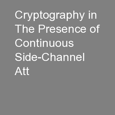 Cryptography in The Presence of Continuous Side-Channel Att PowerPoint PPT Presentation
