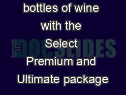 W W Enjoy  o bottles of wine with the Select Premium and Ultimate package