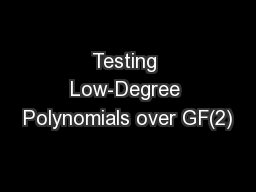 Testing Low-Degree Polynomials over GF(2) PowerPoint PPT Presentation