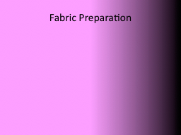 Fabric Preparation PowerPoint PPT Presentation