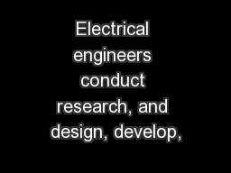 Electrical engineers conduct research, and design, develop,