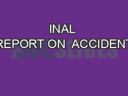 INAL REPORT ON  ACCIDENT