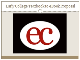 Early College Textbook to eBook Proposal PowerPoint PPT Presentation
