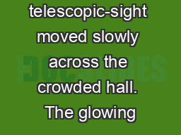 The telescopic-sight moved slowly across the crowded hall. The glowing