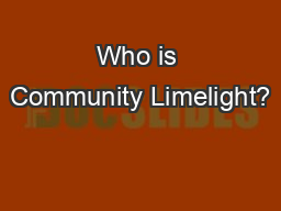 Who is Community Limelight? PowerPoint PPT Presentation